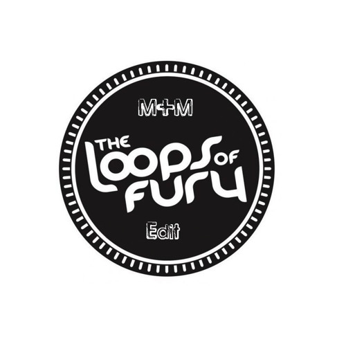 The Loops of Fury - I Need (M+M Edit)