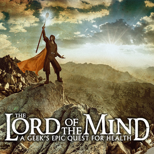 The Lord of the Mind: A Geek's Epic Quest for Health