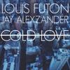 Cold Love - Louis Futon x Jay Alexzander