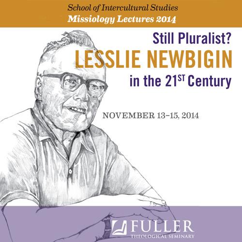 2014 MIssiology Lectures: Still Pluralist? Lesslie Newbigin in the 21st Century