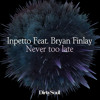 Inpetto Feat. Bryan Finlay – Never Too Late  (Jerk & Bastard Remix) [Out now]