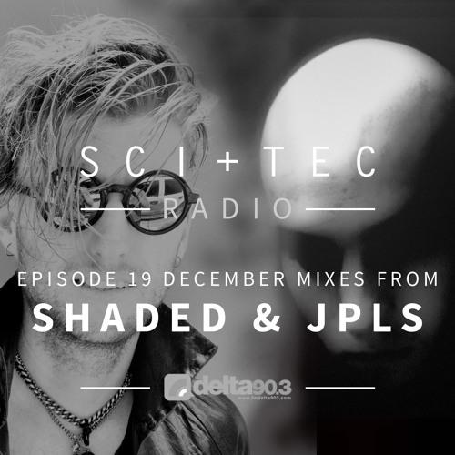 Dubfire presents SCI+TEC Radio Ep. 19 w/ SHADED & JPLS
