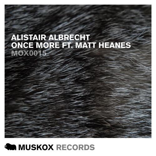 Alistair Albrecht ft Matt Heanes - Once More (Vocal Mix) [MUSKOX RECORDS]