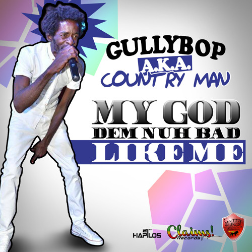 GULLY BOP AKA COUNTRY MAN - MY GOD DEM NUH BAD LIKE ME - RADIO - GUTTY BLING - CLAIMS RECORDS-21ST