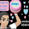 Diveo - I Want To Be Your Friend (omniboi RMX)