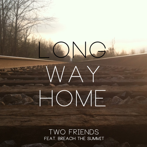 Two Friends feat. Breach The Summit - Long Way Home (Original Mix)