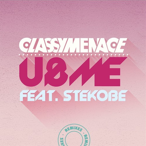 ClassyMenace ft. Stekobe - U & Me (Pascal & Pearce Remix)
