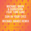 Michael Brun & DubVision ft. Tom Cane -  Sun In Your Eyes (Michael Bance Remix) *CONTEST WINNER*
