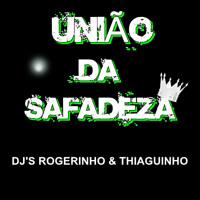 == SIRIZADA DA UNIÃO DA SAFADEZA (( DJ'S THIAGUINHO STZ E ROGÉRINHO 22 ))