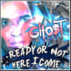 Gho$t - Ready Or Not here I come