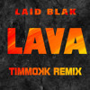 Laid Blak - Lava (Timmokk Remix)