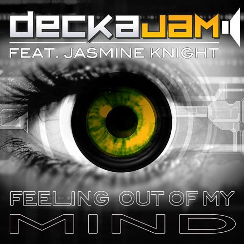 DeckaJam Feat Jasmine Knight - Feeling Out Of My Mind