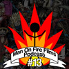 Man On Fire Films Podcast #13 - The Best Goddamn Stories We Have This Week