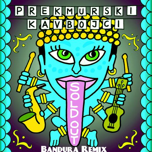 Prekmurski Kavbojci - Sold Out (Bandura Remix)