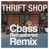 Thrift Shop - Macklemore & Ryan Lewis Ft. Wanz(Cbass Remastered Remix)