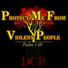 PROTECT ME FROM VIOLENT PEOPLE (PSALM 140)- DCP