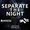 Mystic & Dante Ft. Nathan Brumley - Separate The Night (Escrima Remix)