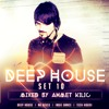 DEEP HOUSE SET 10 - AHMET KILIC