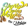Shorty Swing My Way REMIX by Makiin