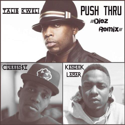 Talib Kweli Feat. Curren$y & Kendrick Lamar - Push Thru (Diez Remix)