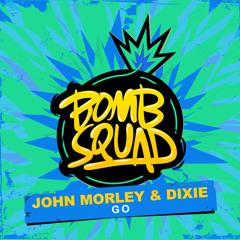John Morley & Dixie - GO [Bomb Squad Records]