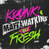 Krunk! & Matt Watkins - We Fresh [OUT NOW]