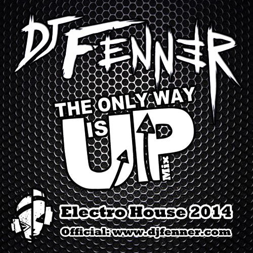 DJ Fenner - The Only Way Is Up! (2014 Electro Mix)