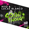 HIIO & Lucas Blanco - Good Enough (Original Mix)[OUT NOW]