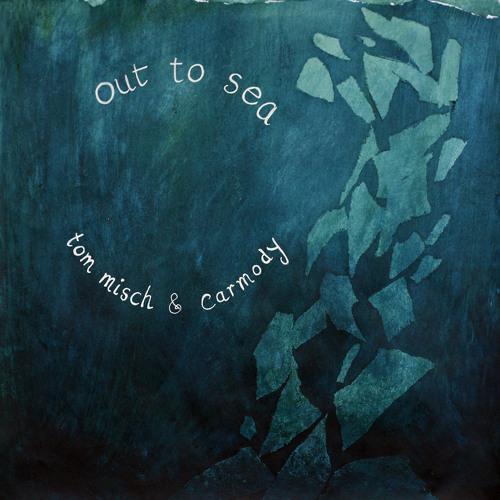 Tom Misch & Carmody - Out To Sea E.P