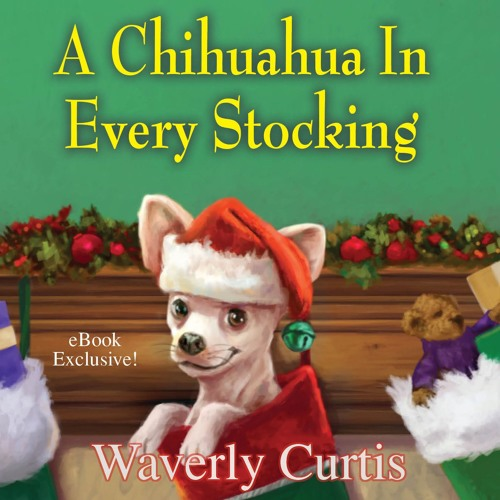 A Chihuahua In Every Stocking by Waverly Curtis, Narrated by Laura Darrell
