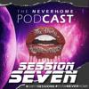 The N E V E R H O M E Podcast 'Session Seven'