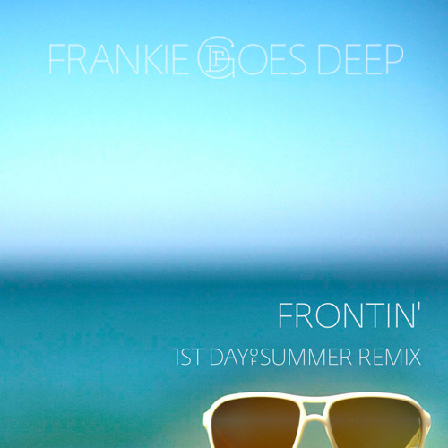 Frontin' (FGD 1st Day Of Summer Remix)
