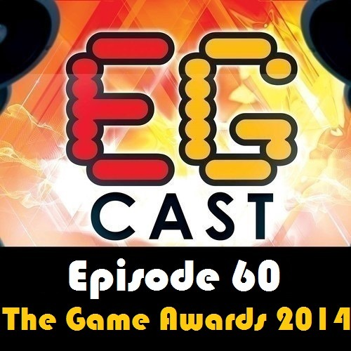 EGCast: Episode 60 - The Game Awards 2014