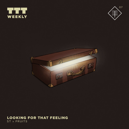 TTT Weekly 07: ST x fruits - Looking For That Feeling