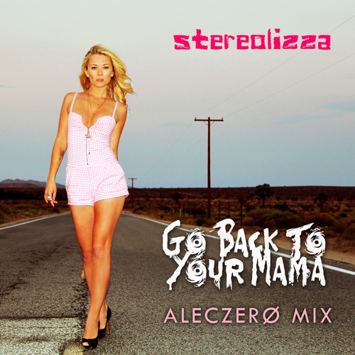 Go Back To Your Mama (AlecZero Mix)