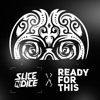 Slice N Dice - Ready For This (Orginal Mix) FREE DOWNLOAD