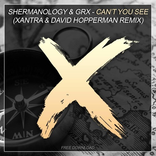 Shermanology & GRX - Can't You See - Xantra & David Hopperman Remix  ***free download***