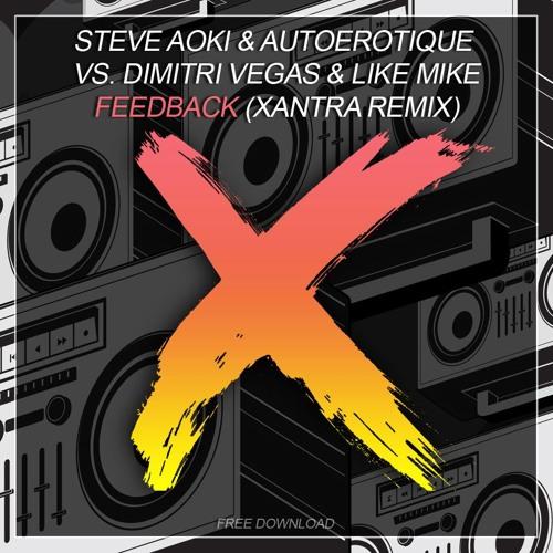 Steve Aoki & Autoerotique vs Dimitri Vegas & Like Mike - Feedback - Xantra Remix  **free dl**