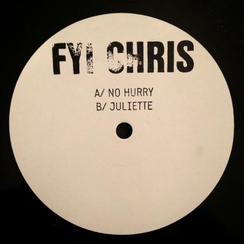 FYI Chris - No Hurry / Juliette