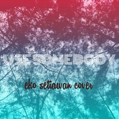 Use Somebody - Kings of Leon | ekoosetiawan | acoustic cover