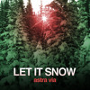 Astra Via Let It Snow