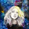 Bleep Bloop - Crushed