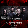 Disturbed Down With The Sickness Dj Skydreamer Remix 2015 Mp3