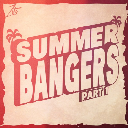 Summer Bangers Part 1 (Mixed By Zits)