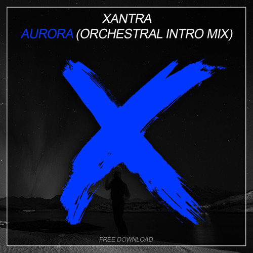 Xantra - Aurora - Orchestral Intro Mix  ***free download***