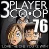 3 Player Co - Op, Episode 76 - Love The One You're With
