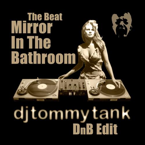 The Beat • Mirror In The Bathroom (DJ Tommy Tank DnB Edit)