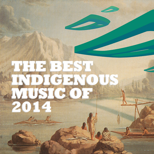 RPM's Best Indigenous Music of 2014