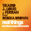 Tikaro, J. Louis & Ferran Feat. Rebeka Brown - Real Things (Leo Blanco SuperTribal Remix)