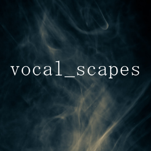vocal_scapes - Official Demos (Dressed & Undressed)